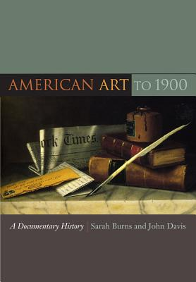 American Art to 1900 By Burns, Sarah (EDT)/ Davis, John (EDT)
